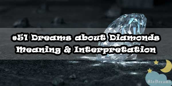 #51 Dreams about Diamonds : Meaning & Interpretation