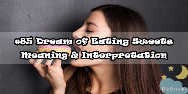 #85 Dream of Eating Sweets - Meaning & Interpretation
