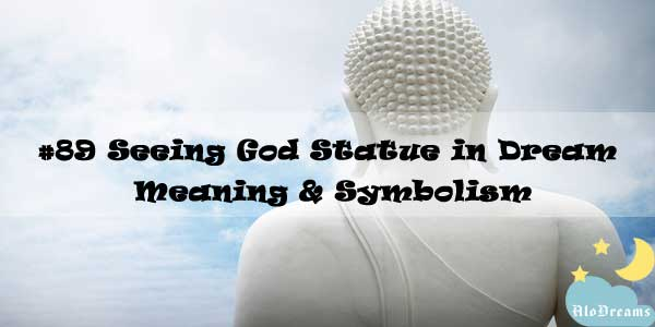 #89 Seeing God Statue in Dream – Meaning & Symbolism