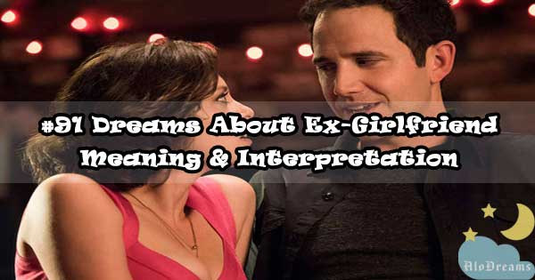 #91 Dreams About Ex-Girlfriend , Meaning & Interpretation