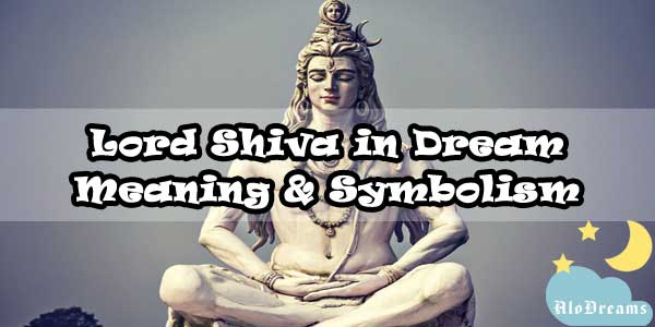 Lord Shiva in Dream – Meaning & Symbolism