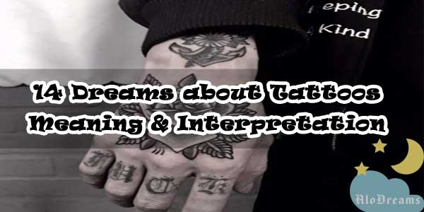 14 Dreams about Tattoos : Meaning & Interpretation
