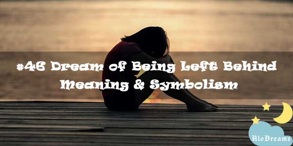 #46 Dream of Being Left Behind – Meaning & Symbolism