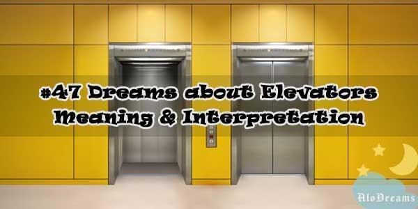#47 Dreams about Elevators , Meaning & Interpretation