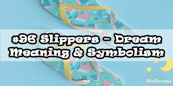 #96 Slippers – Dream Meaning & Symbolism
