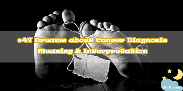 #47 Dreams about Cancer Diagnosis - Meaning & Interpretation