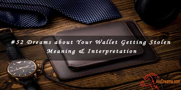 #52 Dreams about Your Wallet Getting Stolen , Meaning & Interpretation