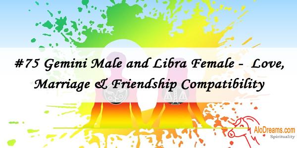 #75 Gemini Male and Libra Female - Love, Marriage & Friendship Compatibility