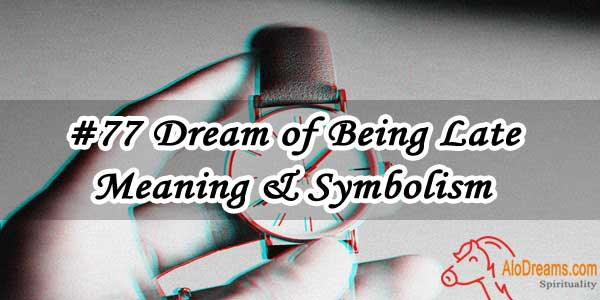 #77 Dream of Being Late – Meaning & Symbolism