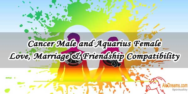 #28 Cancer Male and Aquarius Female - Love, Marriage & Friendship Compatibility