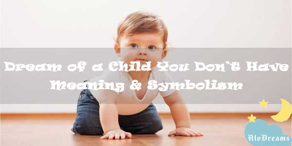 #41 Dream of a Child You Don't Have – Meaning & Symbolism