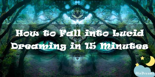 How to Fall into Lucid Dreaming in 15 Minutes