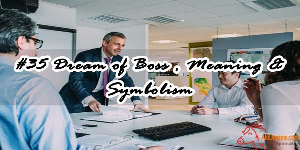#35 Dream of Boss , Meaning & Symbolism
