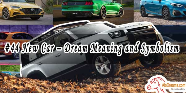 #44 New Car – Dream Meaning and Symbolism