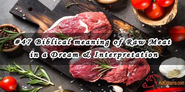 #47 Biblical meaning of Raw Meat in a Dream & Interpretation