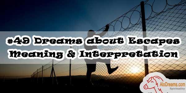 #49 Dreams about Escapes : Meaning & Interpretation