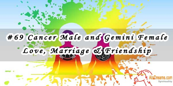 #69 Cancer Male and Gemini Female - Love, Marriage & Friendship Compatibility