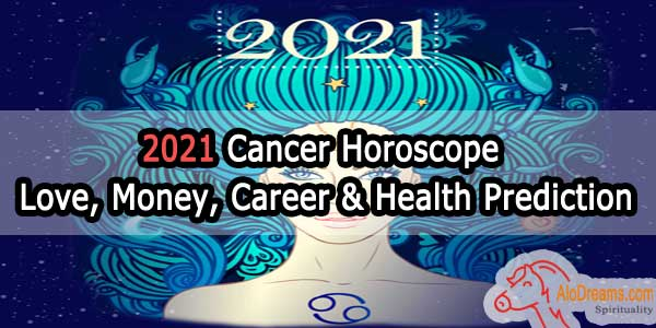 2021 Cancer Horoscope - Love, Money, Career & Health Prediction