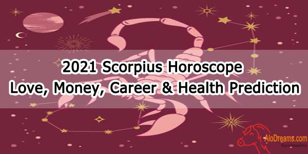 2021 Scorpius Horoscope - Love, Money, Career & Health Prediction