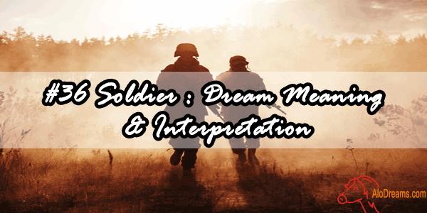 #36 Soldier : Dream Meaning & Interpretation