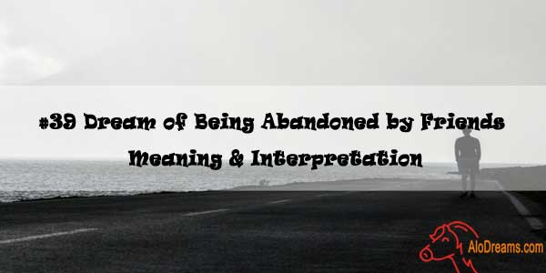 #39 Dream of Being Abandoned by Friends - Meaning & Interpretation