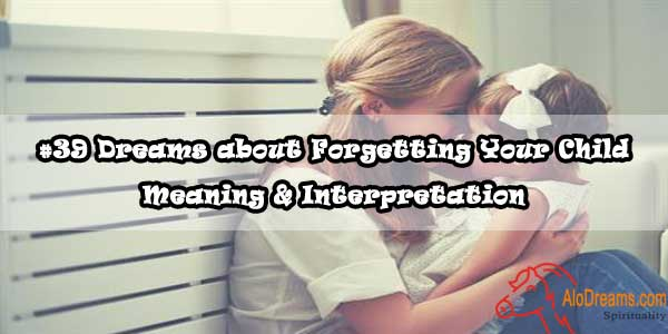 #39 Dreams about Forgetting Your Child - Meaning & Interpretation