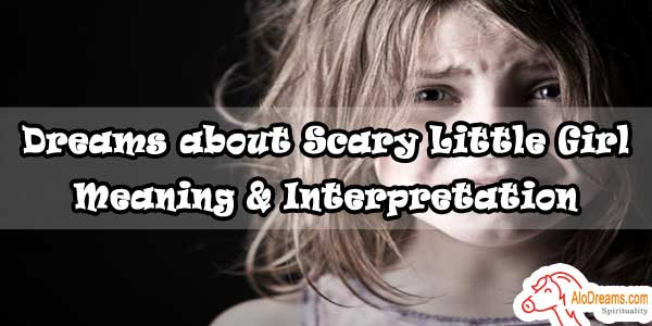 #75 Dreams about Scary Little Girl - Meaning & Interpretation