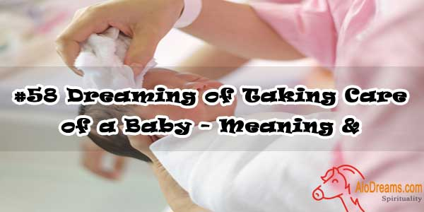 #58 Dreaming of Taking Care of a Baby - Meaning & Interpretation