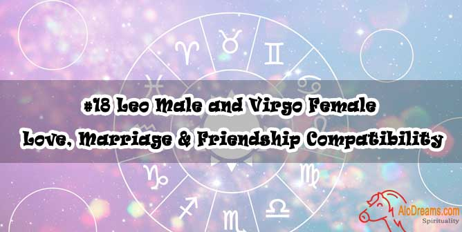 #18 Leo Male and Virgo Female - Love, Marriage & Friendship Compatibility