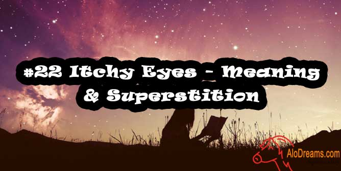 #22 Itchy Eyes - Meaning & Superstition