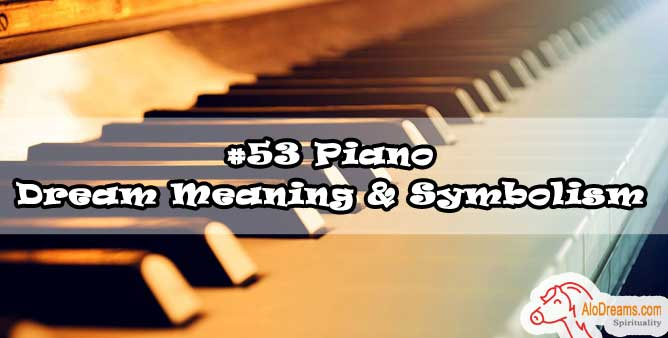 #53 Piano - Dream Meaning & Symbolism