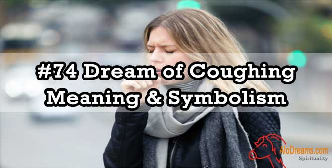 #74 Dream of Coughing , Meaning & Symbolism