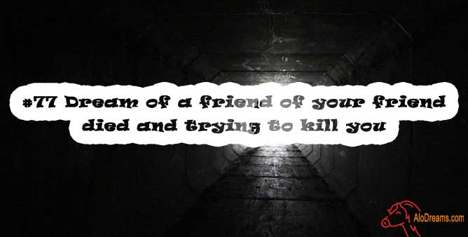 #77 Dream of a friend of your friend died and trying to kill you