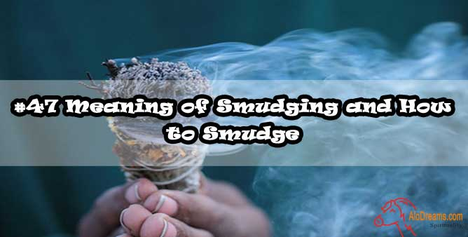 #47 Meaning of Smudging and How to Smudge