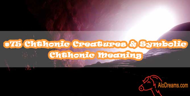 #75 Chthonic Creatures & Symbolic Chthonic Meaning