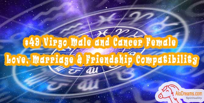 #49 Virgo Male and Cancer Female - Love, Marriage & Friendship Compatibility