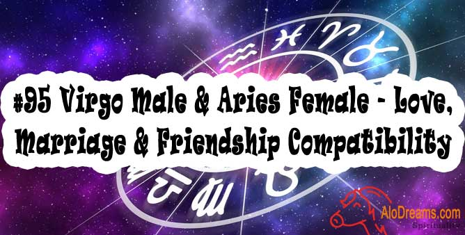 #95 Virgo Male & Aries Female - Love, Marriage & Friendship Compatibility