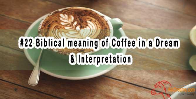 #22 Biblical meaning of Coffee in a Dream & Interpretation