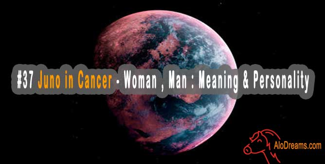 #37 Juno in Cancer - Woman , Man : Meaning & Personality