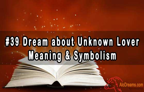 #39 Dream about Unknown Lover , Meaning & Symbolism