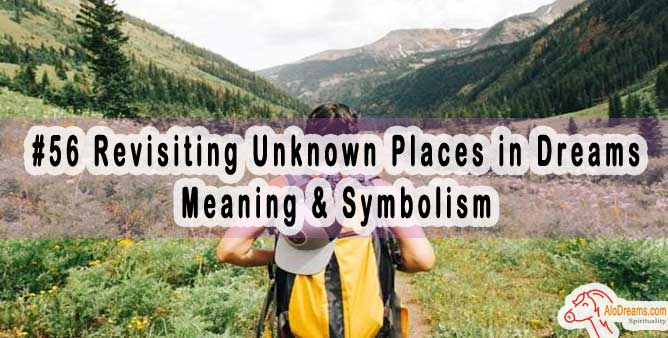 #56 Revisiting Unknown Places in Dreams - Meaning & Symbolism