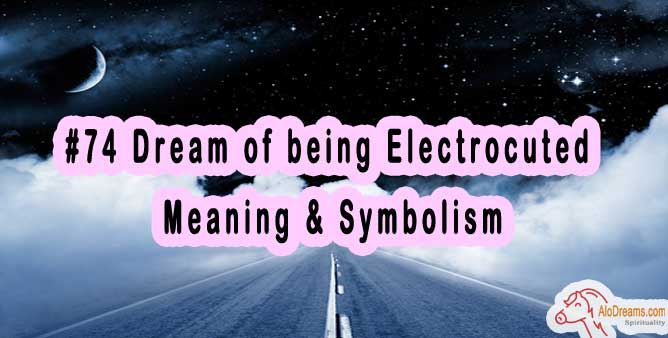 #74 Dream of being Electrocuted - Meaning & Symbolism