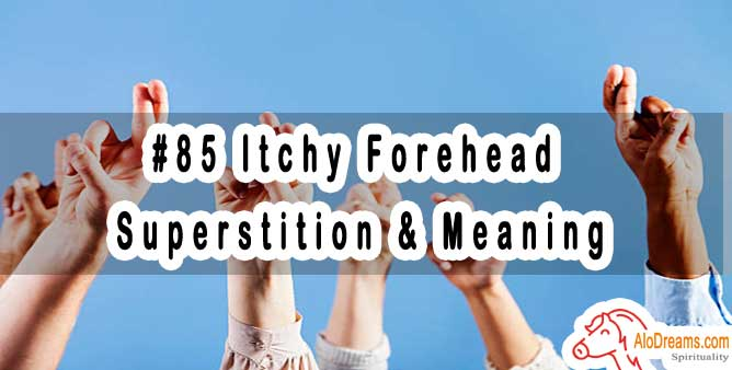 #85 Itchy Forehead - Superstition & Meaning