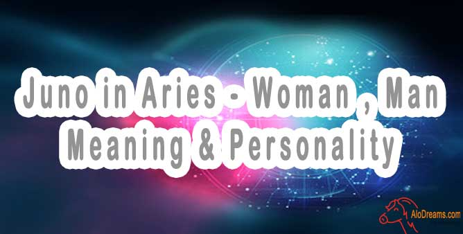 #57 Juno in Aries - Woman , Man : Meaning & Personality