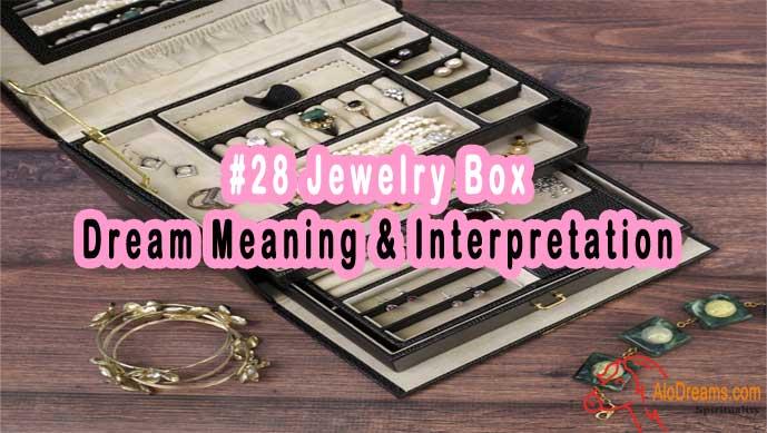 #28 Jewelry Box - Dream Meaning & Interpretation