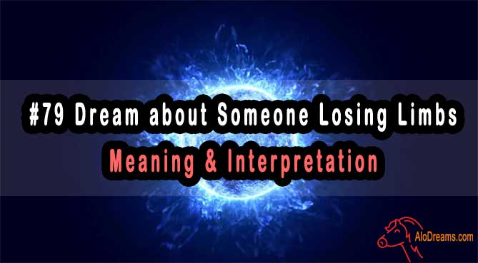 #79 Dream about Someone Losing Limbs - Meaning & Interpretation
