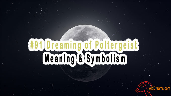 #91 Dreaming of Poltergeist - Meaning & Symbolism